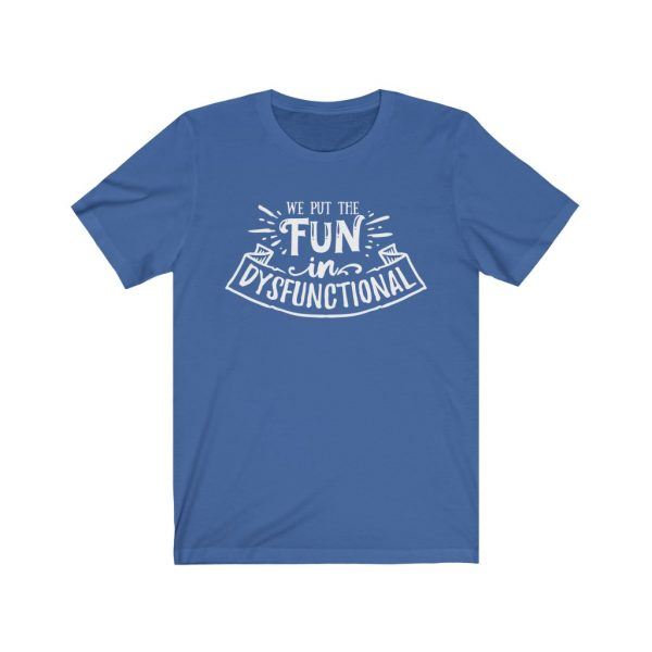 We put the fun in dysfunctional - Sarcastic T-shirt | 18518 4