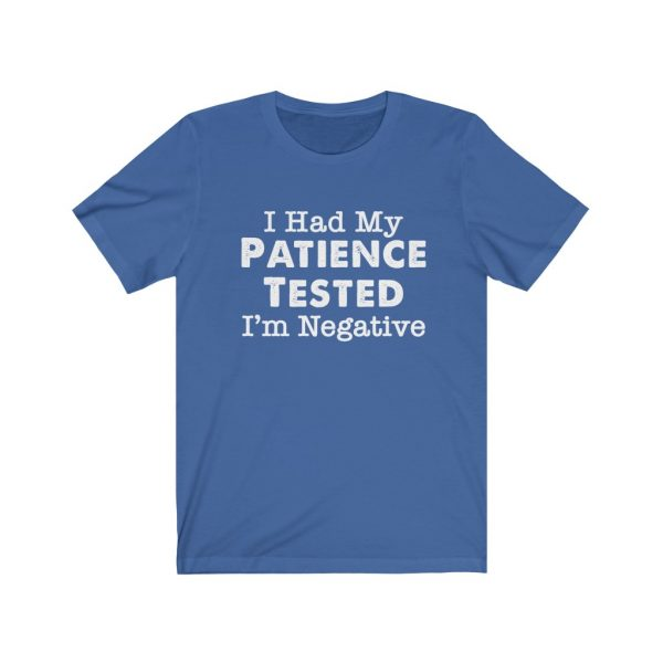 I had my patience tested - I'm Negative | Sarcastic Tee | 18518