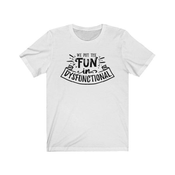 We put the fun in dysfunctional - Sarcastic T-shirt | 18542 4