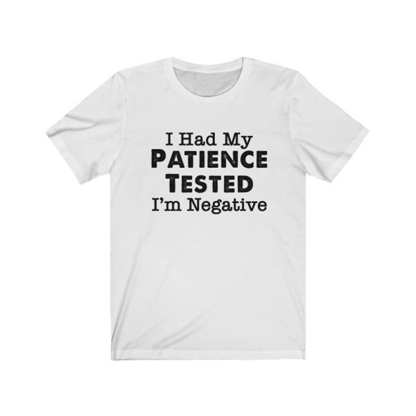 I had my patience tested - I'm Negative | Sarcastic Tee | 18542