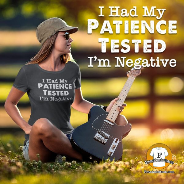 woman wearing a I had my patience tested t-shirt