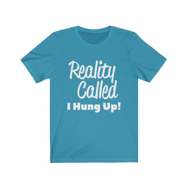 Reality Called I Hung Up! | T-shirt | 18054 2