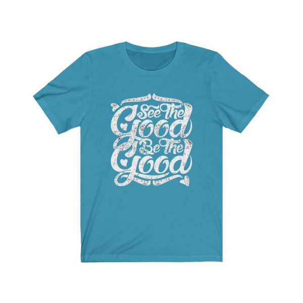 See The Good, Be The Good | T-shirt | 18054 5