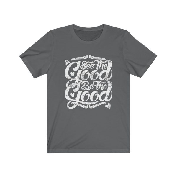 See The Good, Be The Good | T-shirt | 18070 5