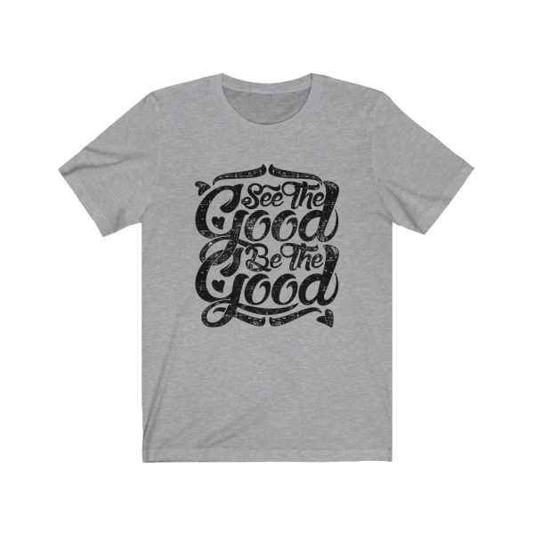 See The Good, Be The Good | T-shirt | 18078 5