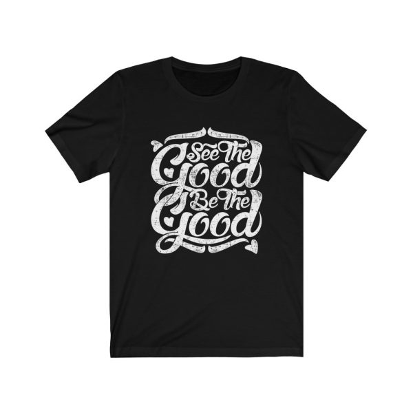 See The Good, Be The Good | T-shirt | 18102 5