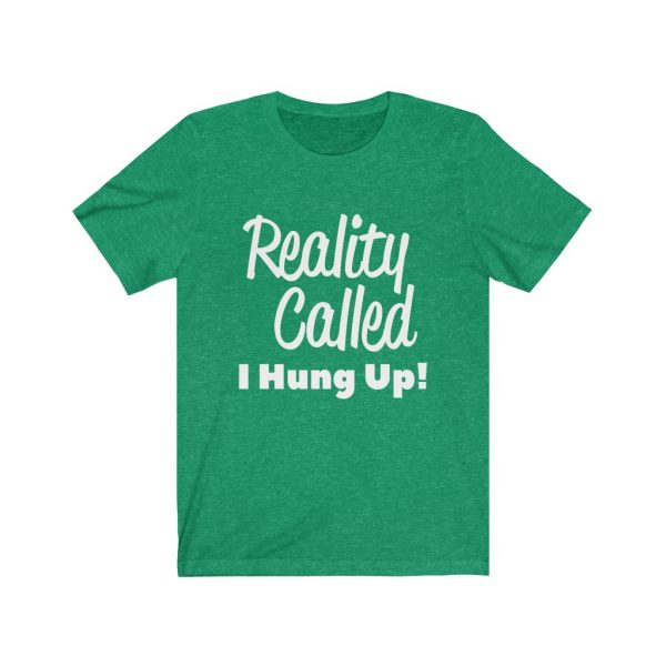 Reality Called I Hung Up! | T-shirt | 18246