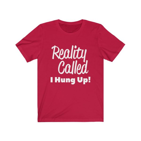 Reality Called I Hung Up! | T-shirt | 18446 2