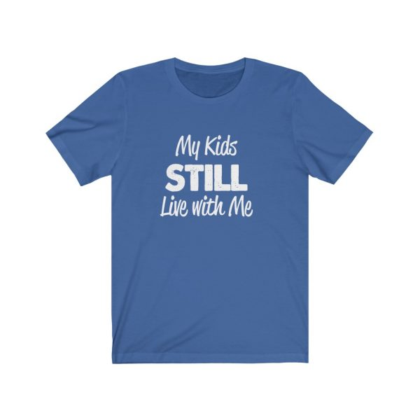 My Kids Still Live With Me | Kids At Home | Unisex Jersey Short Sleeve Tee | 18518 1