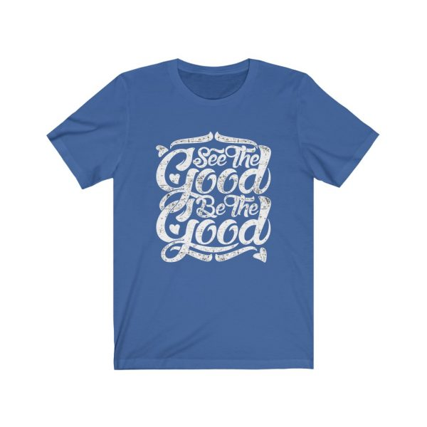 See The Good, Be The Good | T-shirt | 18518 3