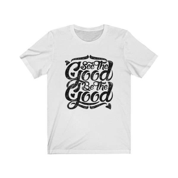 See The Good, Be The Good | T-shirt | 18542 3