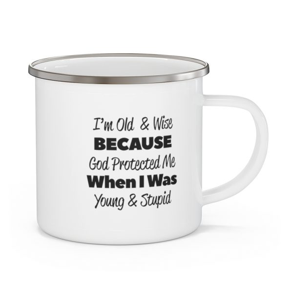 I'm Old and Wise Because God Protected Me When I Was Young and Dumb | Enamel Camping Mug | 70768 1