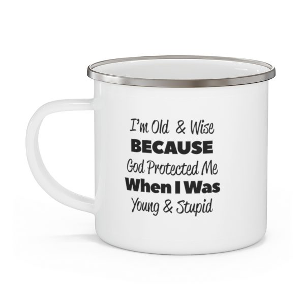 I'm Old and Wise Because God Protected Me When I Was Young and Dumb | Enamel Camping Mug | 70768 2