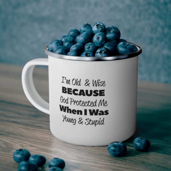 I'm Old and Wise Because God Protected Me When I Was Young and Dumb | Enamel Camping Mug | 70768 4