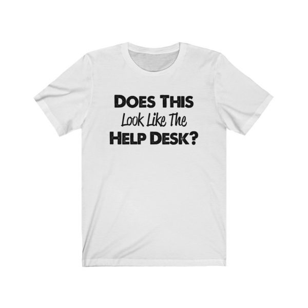 Help Desk   Does This Look Like The Help Desk   18542