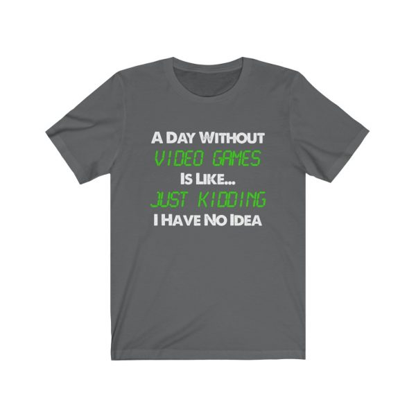 A Day Without Video Games T-shirt   18070