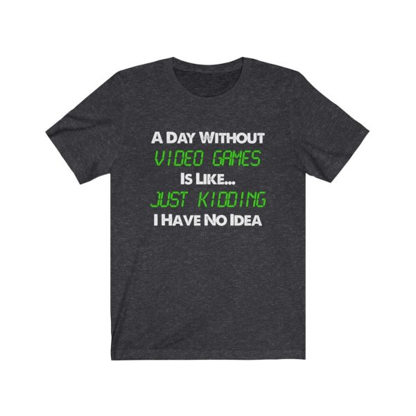 A Day Without Video Games T-shirt   18150