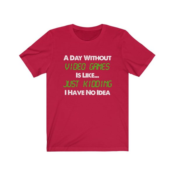 A Day Without Video Games T-shirt   18446