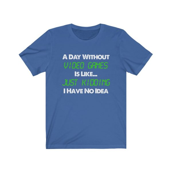 A Day Without Video Games T-shirt   18518
